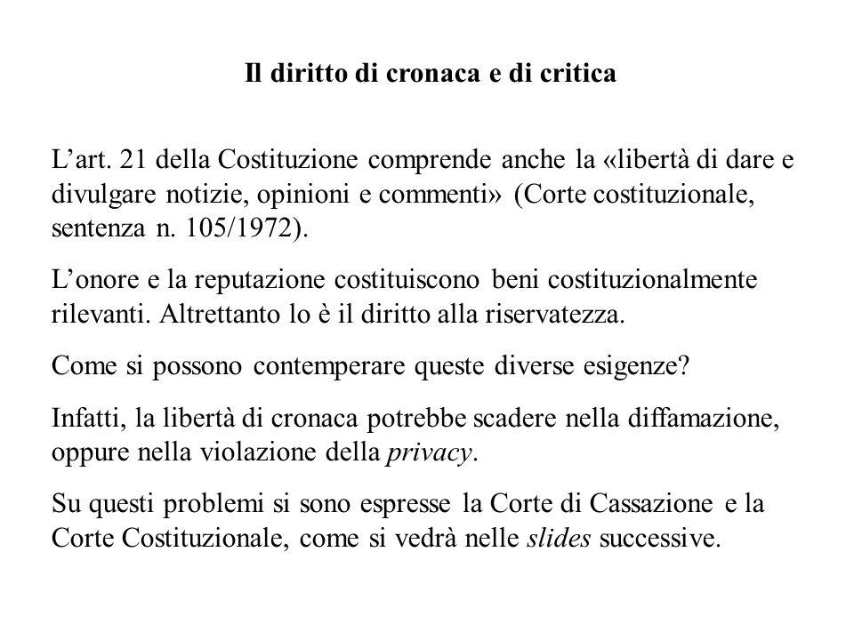 Il diritto di cronaca e di critica Lart. 21 della Costituzione comprende anche la «libertà di dare e divulgare notizie, opinioni e commenti» (Corte co
