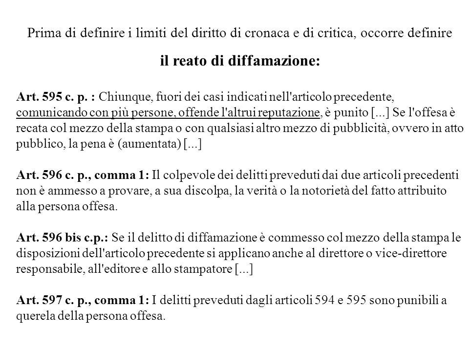 Prima di definire i limiti del diritto di cronaca e di critica, occorre definire il reato di diffamazione: Art. 595 c. p. : Chiunque, fuori dei casi i