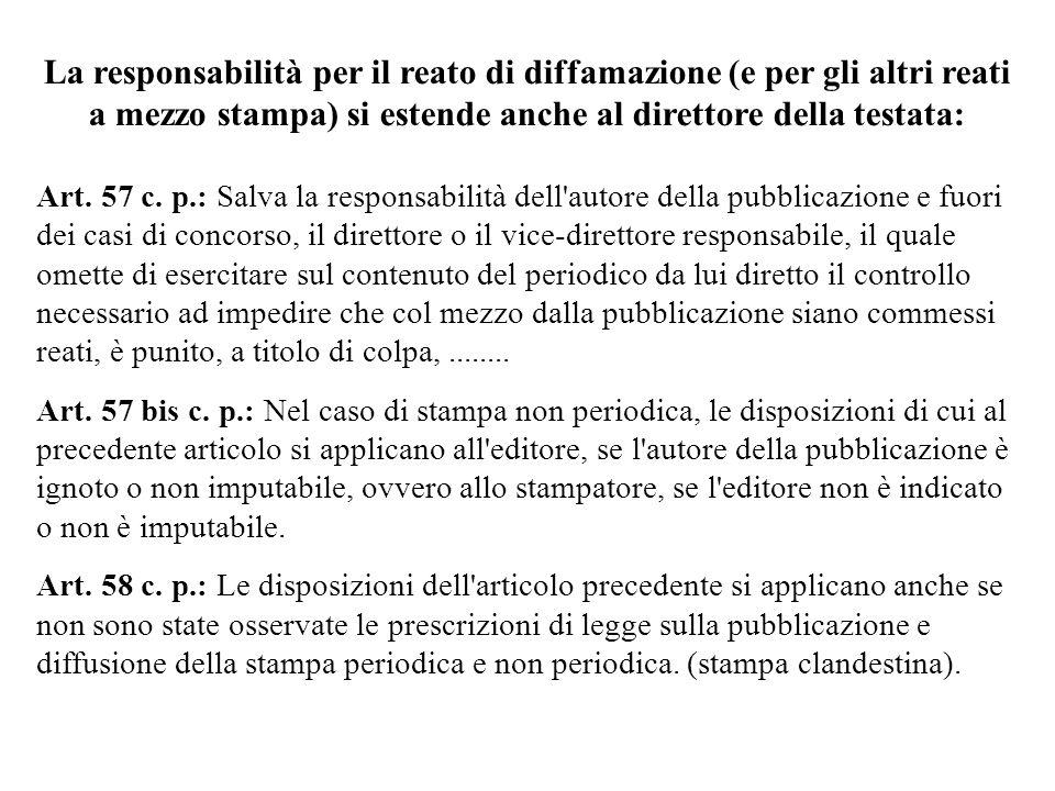La responsabilità per il reato di diffamazione (e per gli altri reati a mezzo stampa) si estende anche al direttore della testata: Art. 57 c. p.: Salv