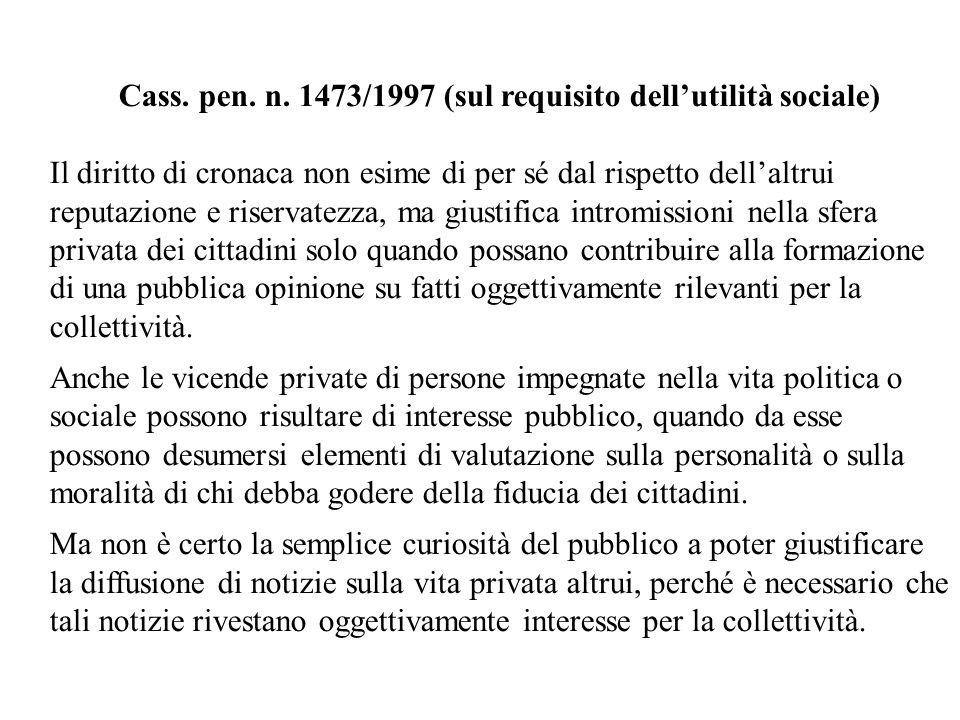 Cass. pen. n. 1473/1997 (sul requisito dellutilità sociale) Il diritto di cronaca non esime di per sé dal rispetto dellaltrui reputazione e riservatez
