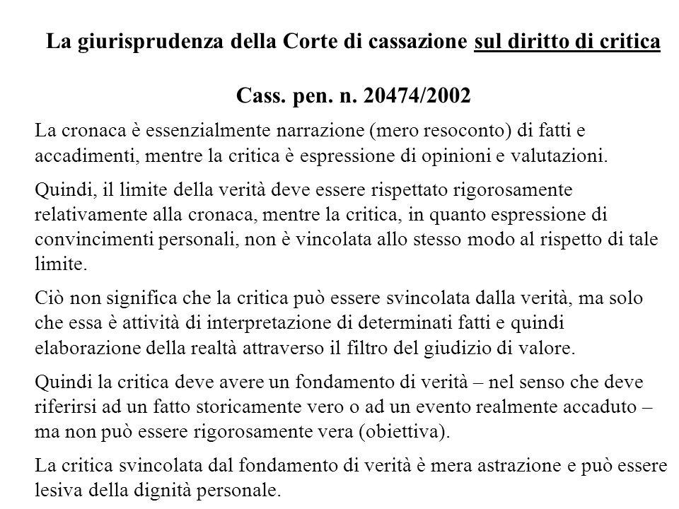 La giurisprudenza della Corte di cassazione sul diritto di critica Cass. pen. n. 20474/2002 La cronaca è essenzialmente narrazione (mero resoconto) di