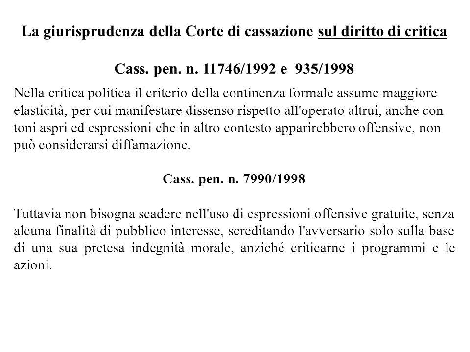 La giurisprudenza della Corte di cassazione sul diritto di critica Cass. pen. n. 11746/1992 e 935/1998 Nella critica politica il criterio della contin