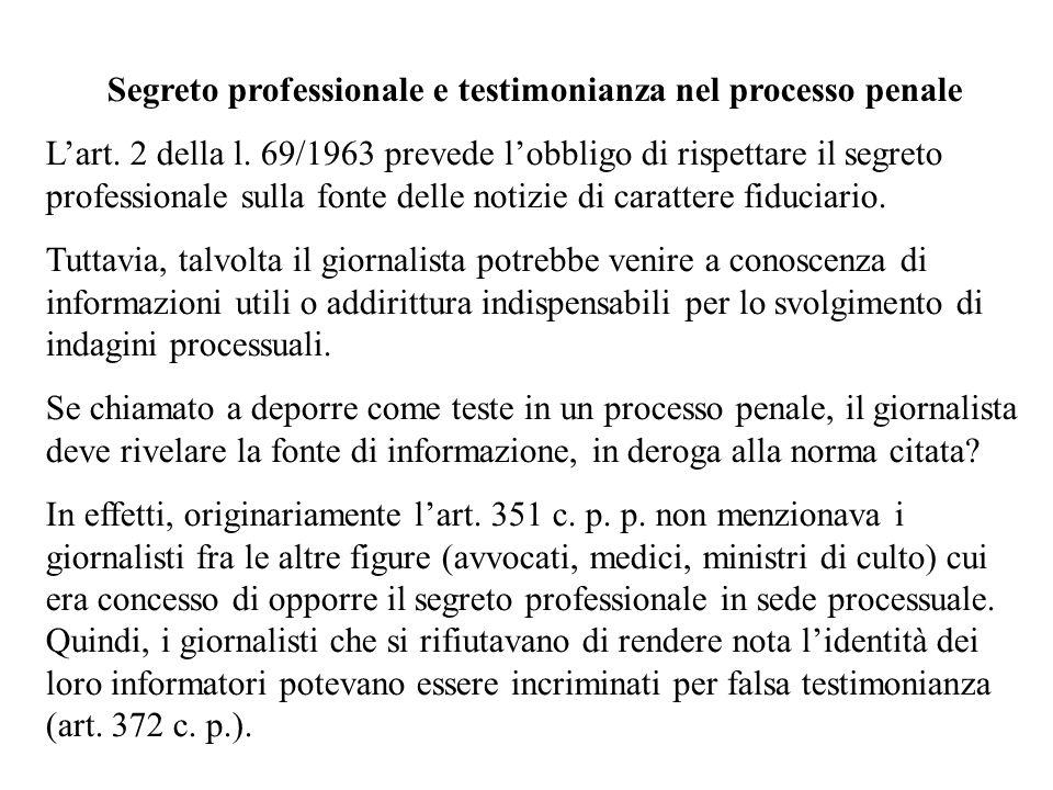 Segreto professionale e testimonianza nel processo penale Lart. 2 della l. 69/1963 prevede lobbligo di rispettare il segreto professionale sulla fonte