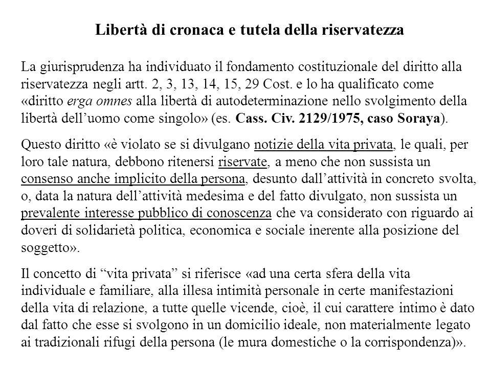 Libertà di cronaca e tutela della riservatezza La giurisprudenza ha individuato il fondamento costituzionale del diritto alla riservatezza negli artt.