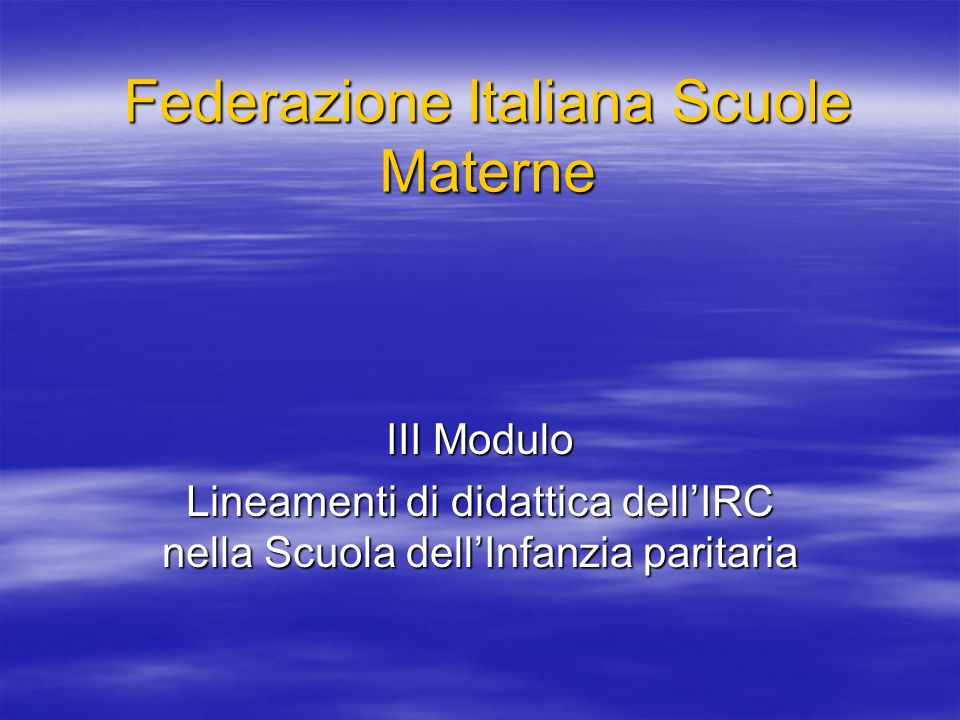 Federazione Italiana Scuole Materne III Modulo Lineamenti di didattica dellIRC nella Scuola dellInfanzia paritaria