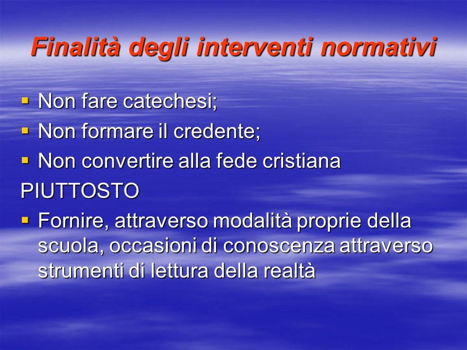Finalità degli interventi normativi Non fare catechesi; Non fare catechesi; Non formare il credente; Non formare il credente; Non convertire alla fede