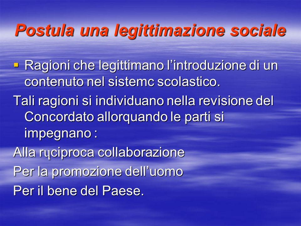 Postula una legittimazione sociale Ragioni che legittimano lintroduzione di un contenuto nel sistemc scolastico. Ragioni che legittimano lintroduzione