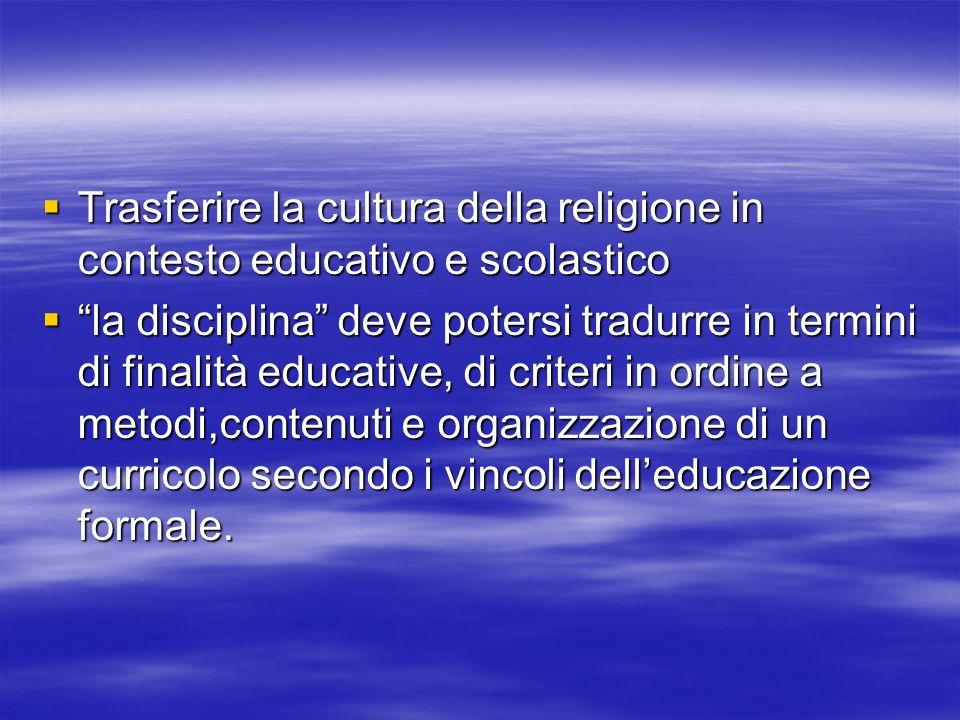 Trasferire la cultura della religione in contesto educativo e scolastico Trasferire la cultura della religione in contesto educativo e scolastico la d