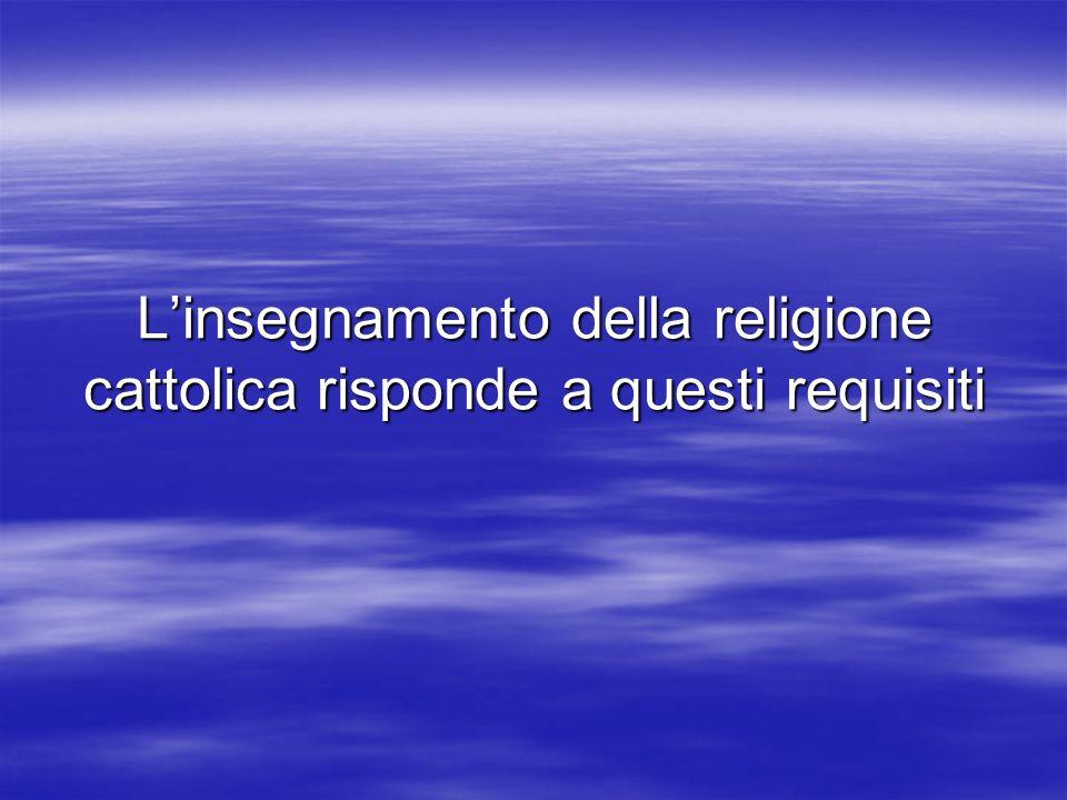 Linsegnamento della religione cattolica risponde a questi requisiti