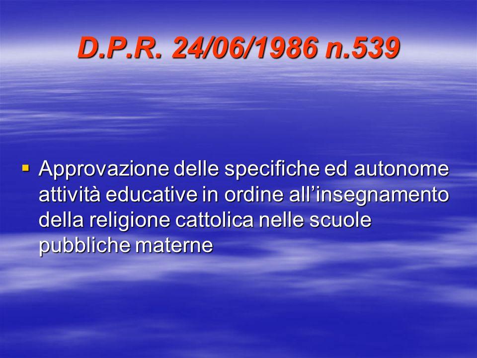 D.P.R. 24/06/1986 n.539 Approvazione delle specifiche ed autonome attività educative in ordine allinsegnamento della religione cattolica nelle scuole