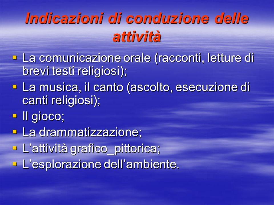 Indicazioni di conduzione delle attività La comunicazione orale (racconti, letture di brevi testi religiosi); La comunicazione orale (racconti, lettur