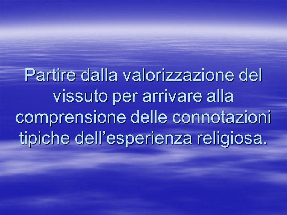 Partire dalla valorizzazione del vissuto per arrivare alla comprensione delle connotazioni tipiche dellesperienza religiosa.