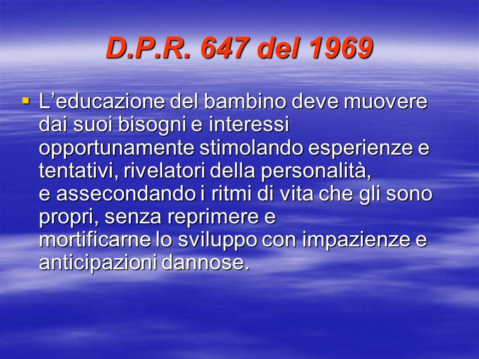 D.P.R. 647 del 1969 Leducazione del bambino deve muovere dai suoi bisogni e interessi opportunamente stimolando esperienze e tentativi, rivelatori del