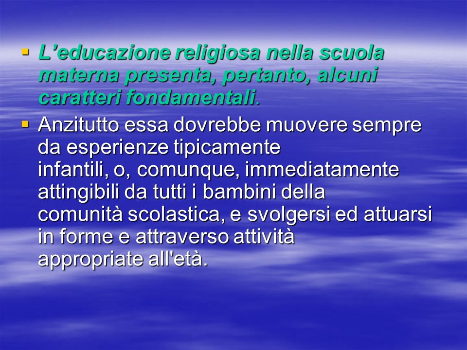 Leducazione religiosa nella scuola materna presenta, pertanto, alcuni caratteri fondamentali. Leducazione religiosa nella scuola materna presenta, per