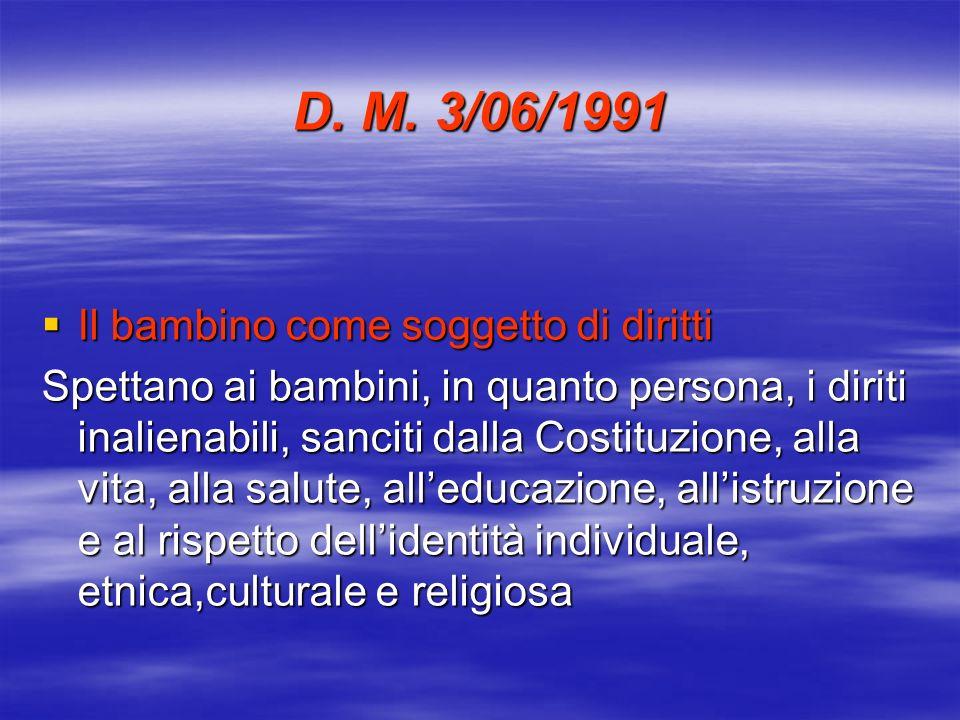 D. M. 3/06/1991 Il bambino come soggetto di diritti Il bambino come soggetto di diritti Spettano ai bambini, in quanto persona, i diriti inalienabili,