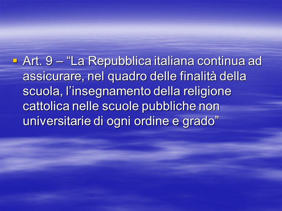 Art. 9 – La Repubblica italiana continua ad assicurare, nel quadro delle finalità della scuola, linsegnamento della religione cattolica nelle scuole p