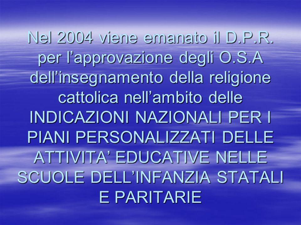 Nel 2004 viene emanato il D.P.R. per lapprovazione degli O.S.A dellinsegnamento della religione cattolica nellambito delle INDICAZIONI NAZIONALI PER I