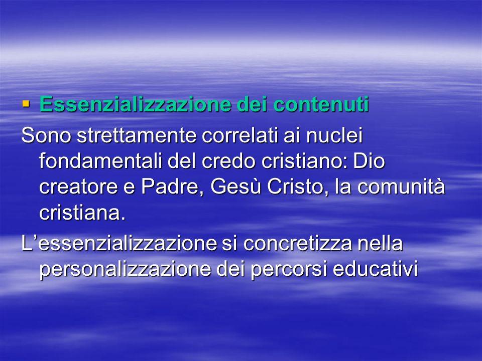 Essenzializzazione dei contenuti Essenzializzazione dei contenuti Sono strettamente correlati ai nuclei fondamentali del credo cristiano: Dio creatore