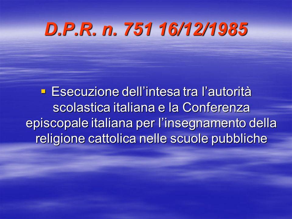 D.P.R. n. 751 16/12/1985 Esecuzione dellintesa tra lautorità scolastica italiana e la Conferenza episcopale italiana per linsegnamento della religione