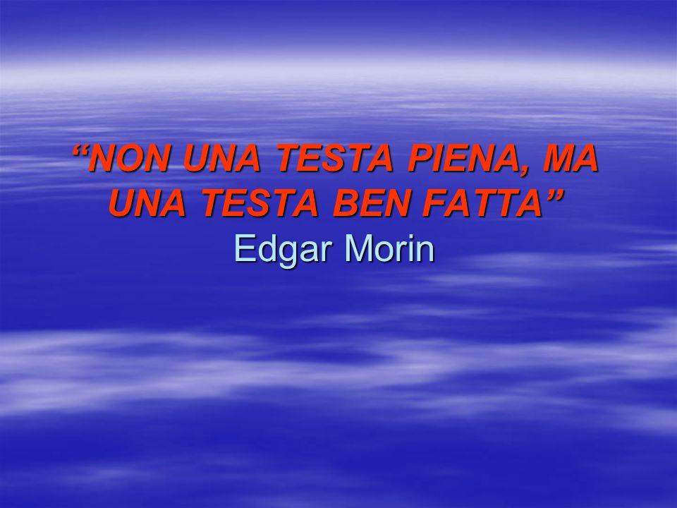 NON UNA TESTA PIENA, MA UNA TESTA BEN FATTA Edgar Morin