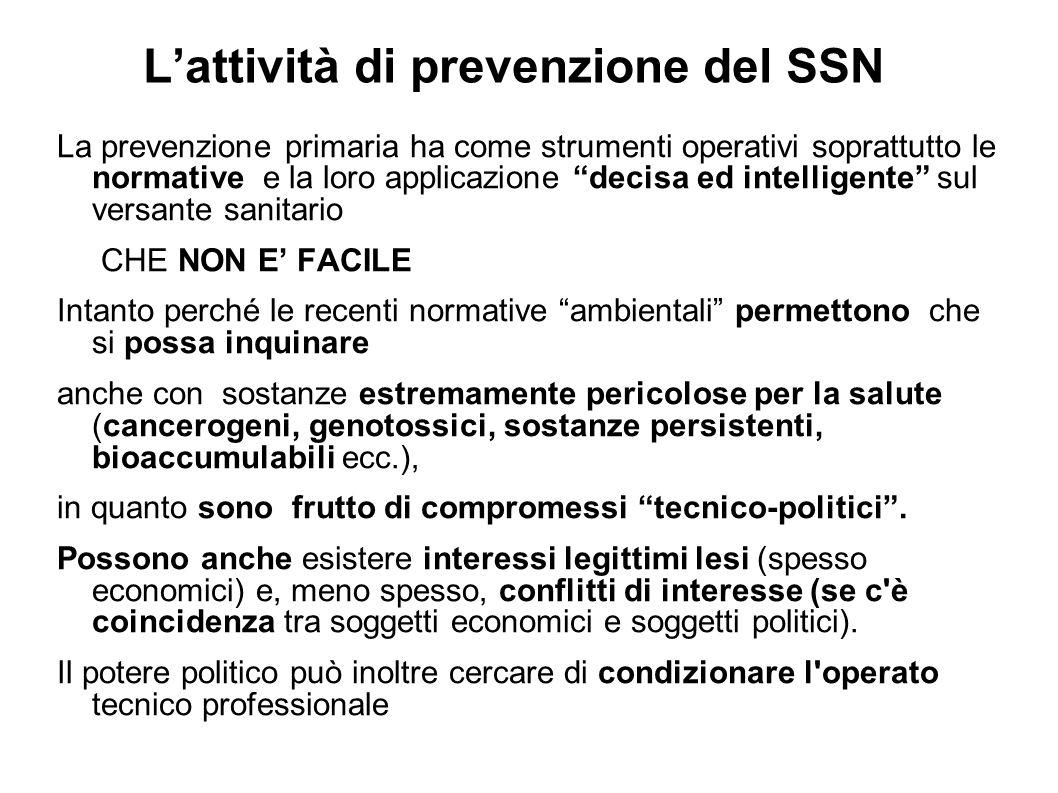 Lattività di prevenzione del SSN La prevenzione primaria ha come strumenti operativi soprattutto le normative e la loro applicazione decisa ed intelli
