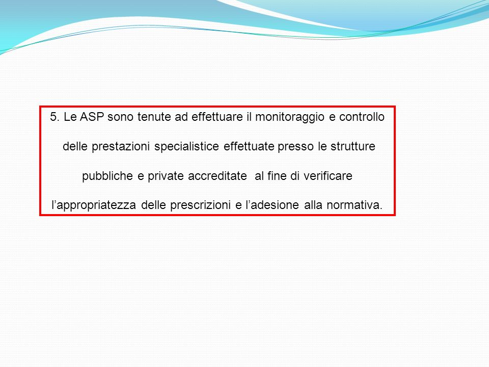 5. Le ASP sono tenute ad effettuare il monitoraggio e controllo delle prestazioni specialistice effettuate presso le strutture pubbliche e private acc