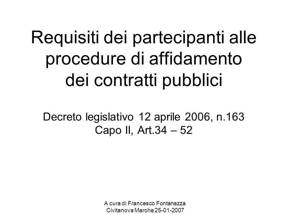 A cura di Francesco Fontanazza Civitanova Marche 25-01-2007 Requisiti dei partecipanti alle procedure di affidamento dei contratti pubblici Decreto le