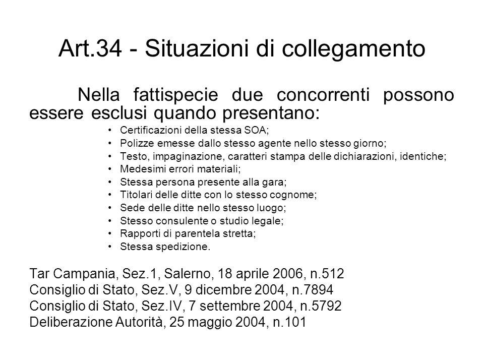 Art.34 - Situazioni di collegamento Nella fattispecie due concorrenti possono essere esclusi quando presentano: Certificazioni della stessa SOA; Poliz
