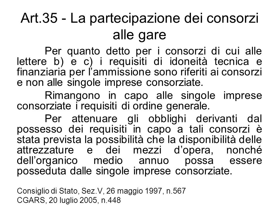 Art.35 - La partecipazione dei consorzi alle gare Per quanto detto per i consorzi di cui alle lettere b) e c) i requisiti di idoneità tecnica e finanz