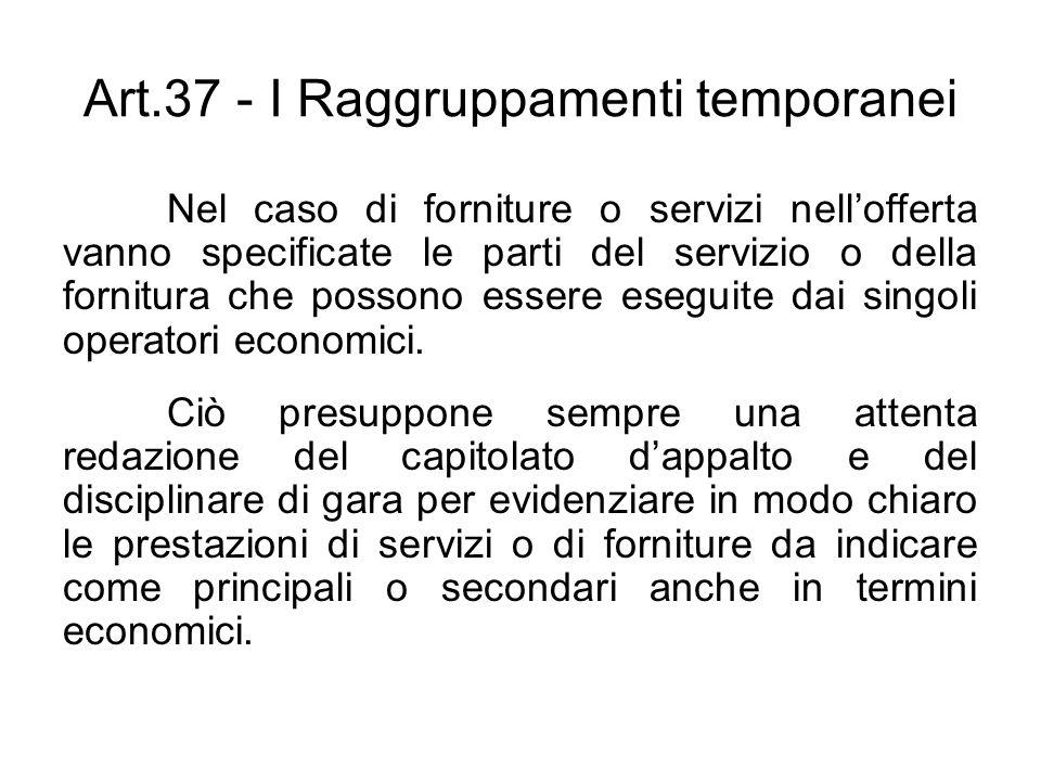 Art.37 - I Raggruppamenti temporanei Nel caso di forniture o servizi nellofferta vanno specificate le parti del servizio o della fornitura che possono