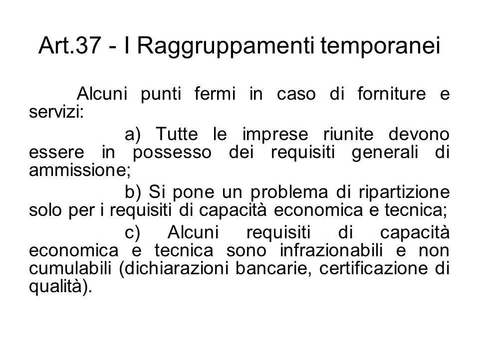 Art.37 - I Raggruppamenti temporanei Alcuni punti fermi in caso di forniture e servizi: a) Tutte le imprese riunite devono essere in possesso dei requ