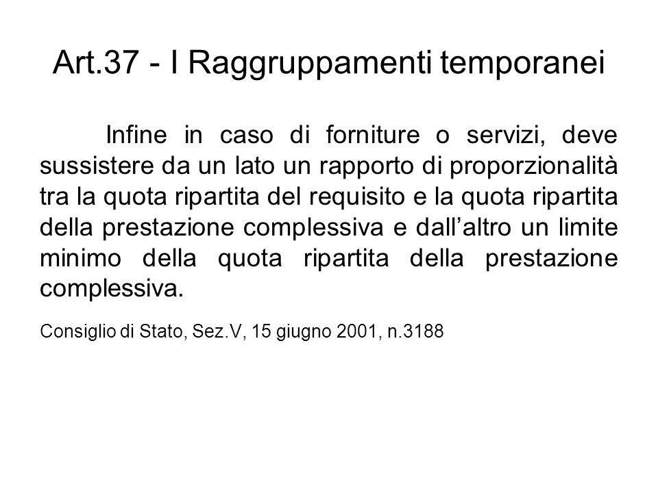 Art.37 - I Raggruppamenti temporanei Infine in caso di forniture o servizi, deve sussistere da un lato un rapporto di proporzionalità tra la quota rip