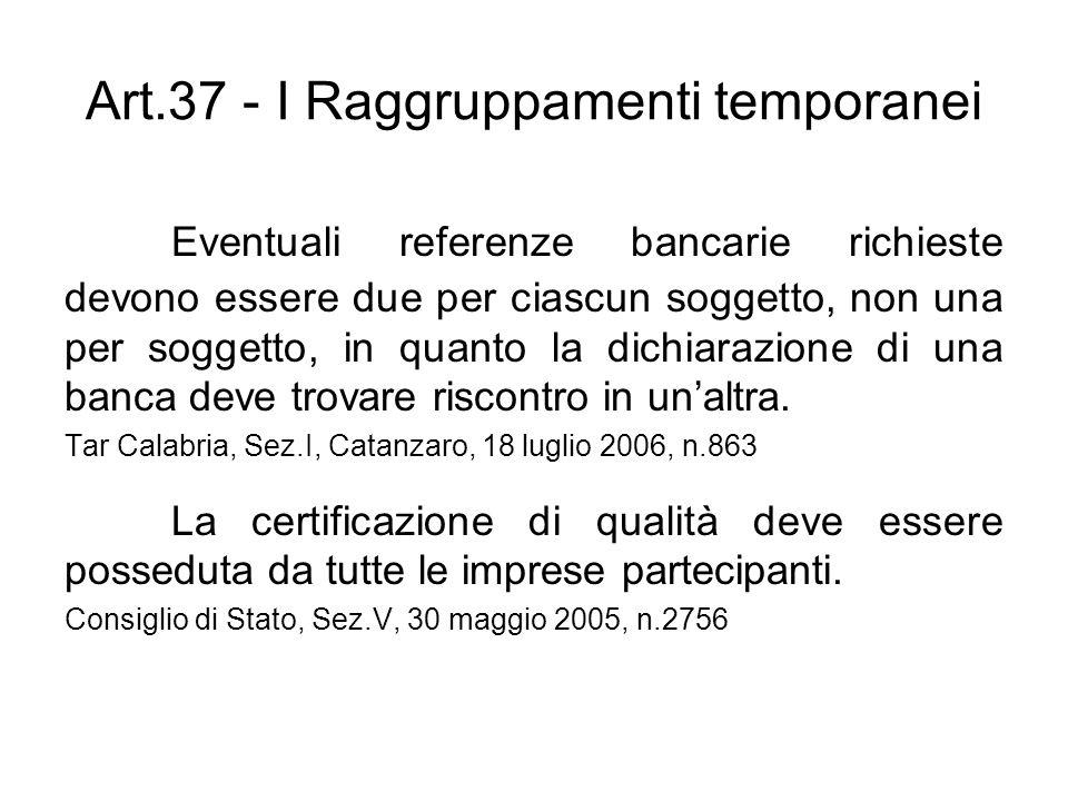 Art.37 - I Raggruppamenti temporanei Eventuali referenze bancarie richieste devono essere due per ciascun soggetto, non una per soggetto, in quanto la
