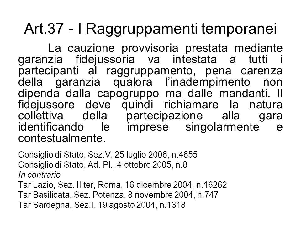 Art.37 - I Raggruppamenti temporanei La cauzione provvisoria prestata mediante garanzia fidejussoria va intestata a tutti i partecipanti al raggruppam