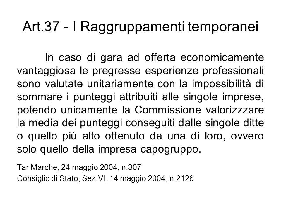 Art.37 - I Raggruppamenti temporanei In caso di gara ad offerta economicamente vantaggiosa le pregresse esperienze professionali sono valutate unitari
