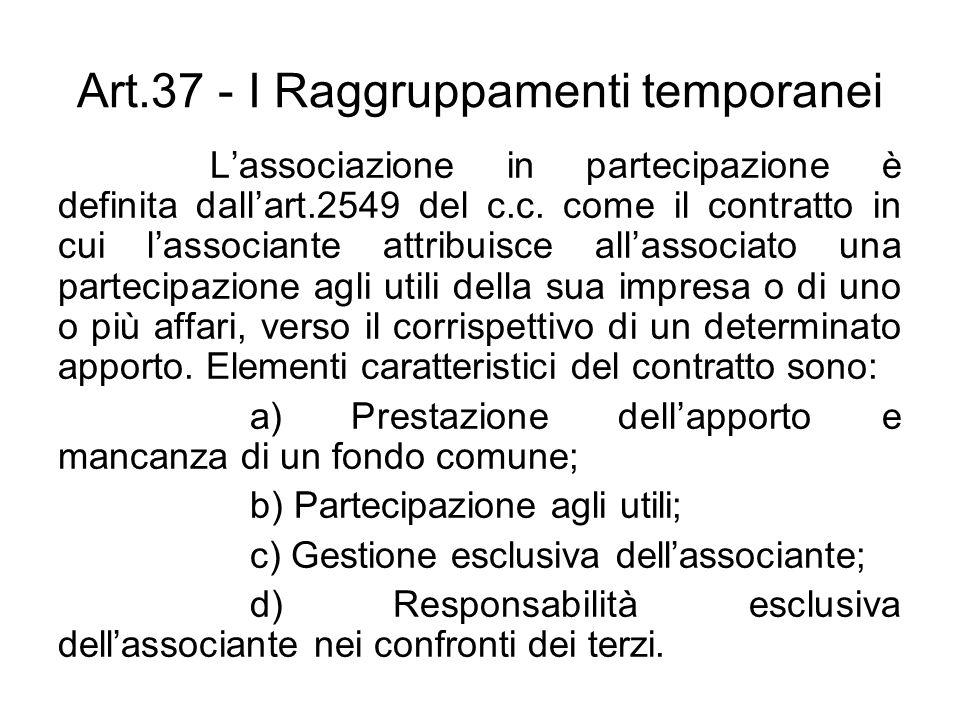 Art.37 - I Raggruppamenti temporanei Lassociazione in partecipazione è definita dallart.2549 del c.c. come il contratto in cui lassociante attribuisce