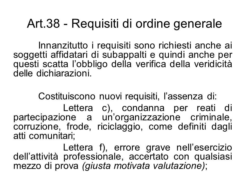 Art.38 - Requisiti di ordine generale Innanzitutto i requisiti sono richiesti anche ai soggetti affidatari di subappalti e quindi anche per questi sca