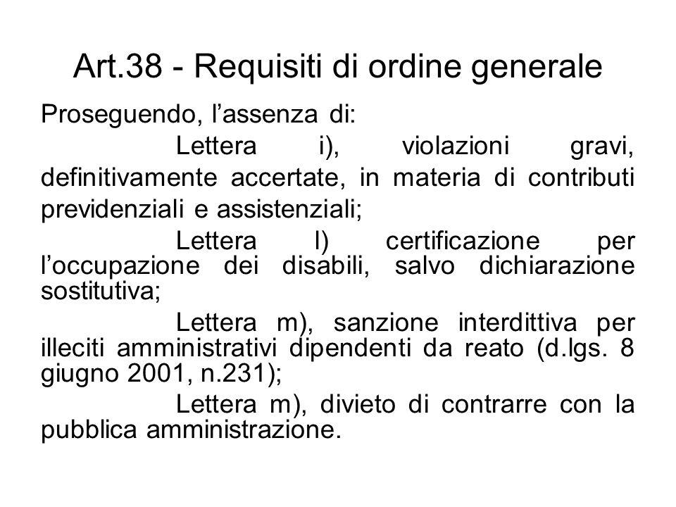 Art.38 - Requisiti di ordine generale Proseguendo, lassenza di: Lettera i), violazioni gravi, definitivamente accertate, in materia di contributi prev