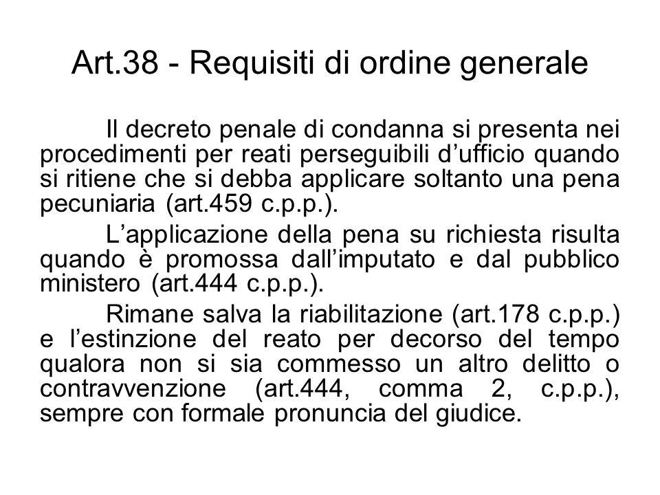 Art.38 - Requisiti di ordine generale Il decreto penale di condanna si presenta nei procedimenti per reati perseguibili dufficio quando si ritiene che