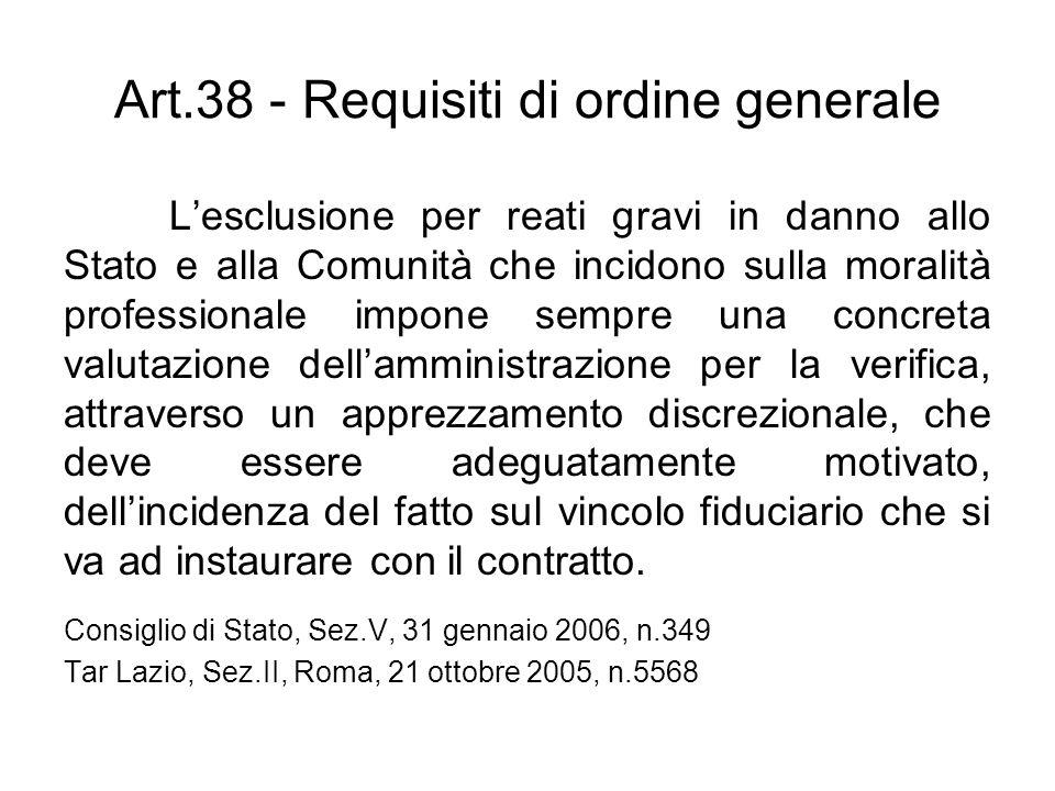 Art.38 - Requisiti di ordine generale Lesclusione per reati gravi in danno allo Stato e alla Comunità che incidono sulla moralità professionale impone