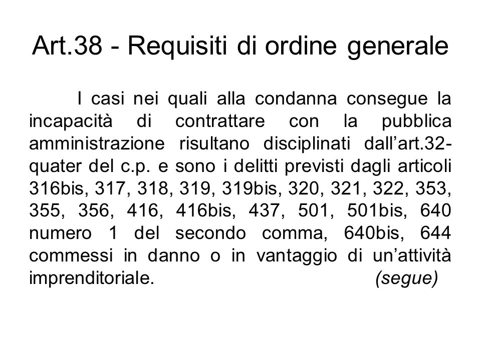 Art.38 - Requisiti di ordine generale I casi nei quali alla condanna consegue la incapacità di contrattare con la pubblica amministrazione risultano d