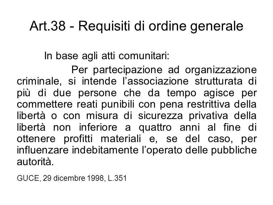 Art.38 - Requisiti di ordine generale In base agli atti comunitari: Per partecipazione ad organizzazione criminale, si intende lassociazione struttura