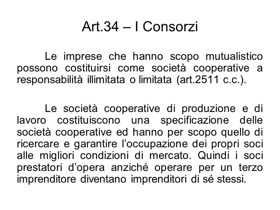 Art.34 – I Consorzi Le imprese che hanno scopo mutualistico possono costituirsi come società cooperative a responsabilità illimitata o limitata (art.2