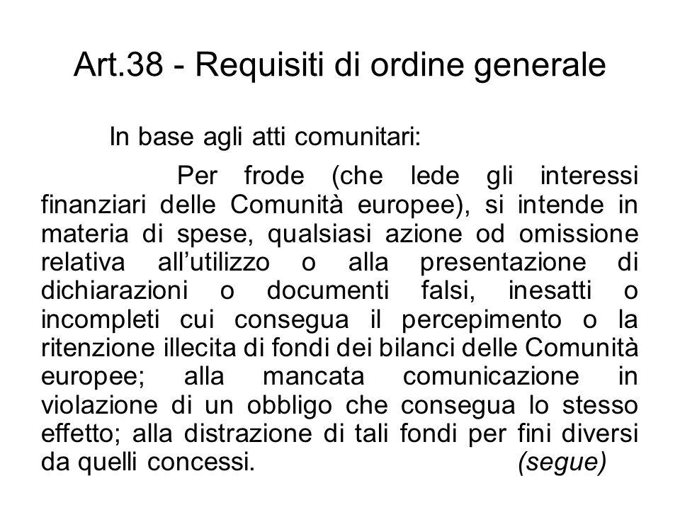 Art.38 - Requisiti di ordine generale In base agli atti comunitari: Per frode (che lede gli interessi finanziari delle Comunità europee), si intende i