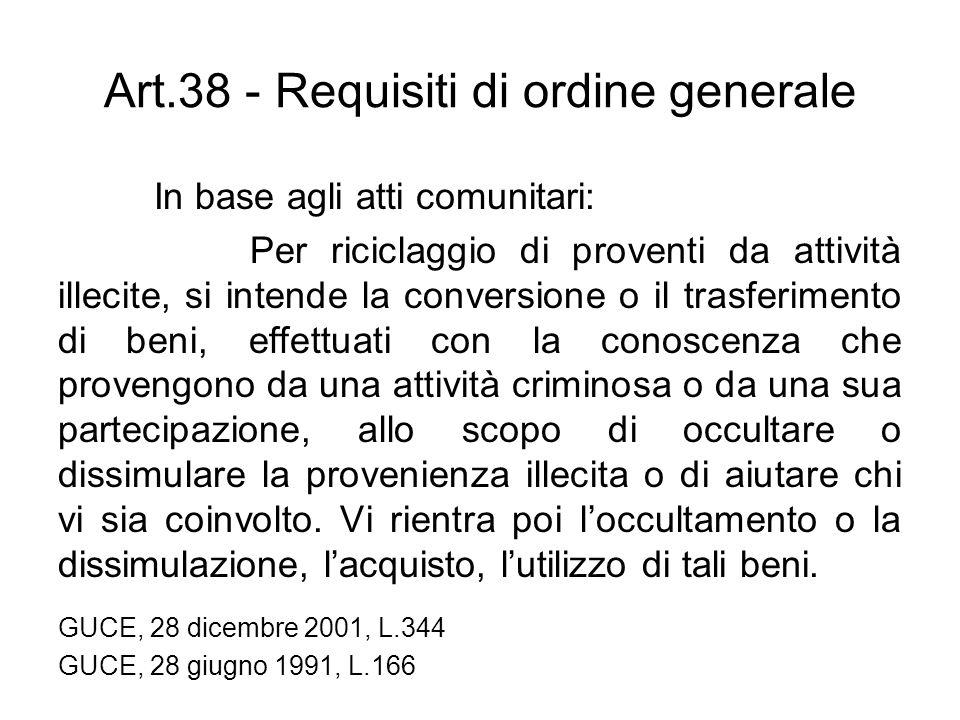 Art.38 - Requisiti di ordine generale In base agli atti comunitari: Per riciclaggio di proventi da attività illecite, si intende la conversione o il t