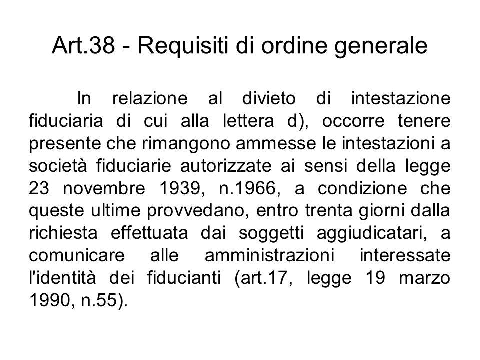Art.38 - Requisiti di ordine generale In relazione al divieto di intestazione fiduciaria di cui alla lettera d), occorre tenere presente che rimangono