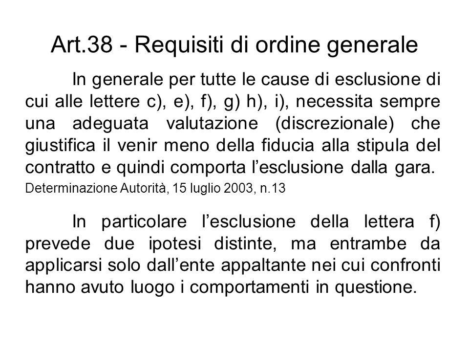 Art.38 - Requisiti di ordine generale In generale per tutte le cause di esclusione di cui alle lettere c), e), f), g) h), i), necessita sempre una ade