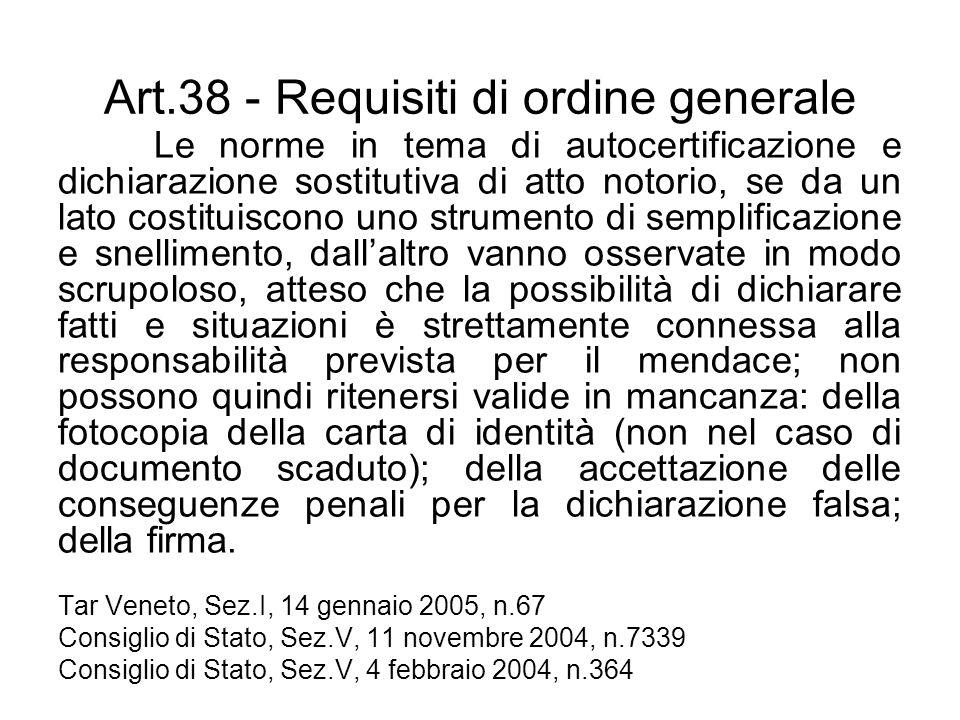 Art.38 - Requisiti di ordine generale Le norme in tema di autocertificazione e dichiarazione sostitutiva di atto notorio, se da un lato costituiscono