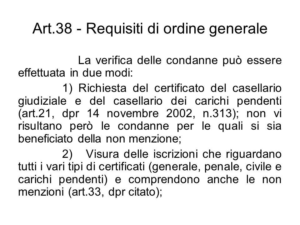 Art.38 - Requisiti di ordine generale La verifica delle condanne può essere effettuata in due modi: 1) Richiesta del certificato del casellario giudiz