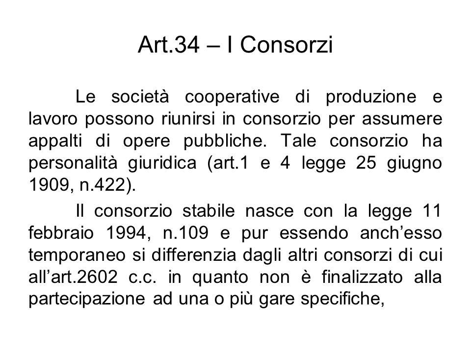 Art.34 – I Consorzi Le società cooperative di produzione e lavoro possono riunirsi in consorzio per assumere appalti di opere pubbliche. Tale consorzi